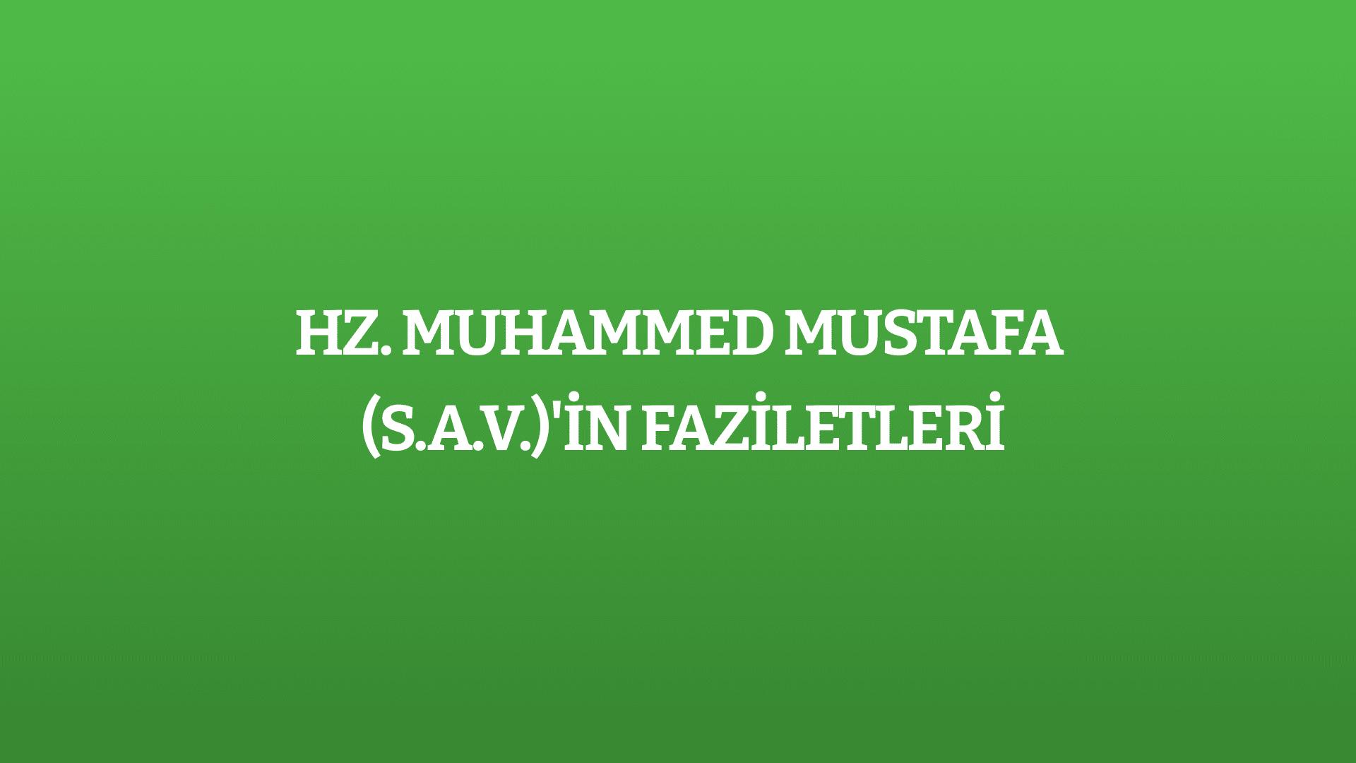 Hz. Muhammed Mustafa (s.a.v.)'in Faziletleri