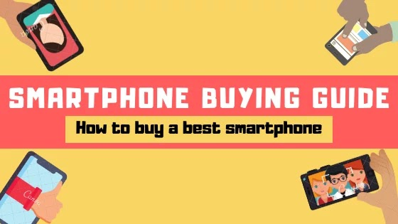 Smartphone Buying Guide- How to buy a best Smartphone in the best bugdet.