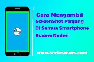 Cara ScreenShot Panjang (Long ScreenShot) di Semua Smartphone Xiaomi Tanpa Aplikasi