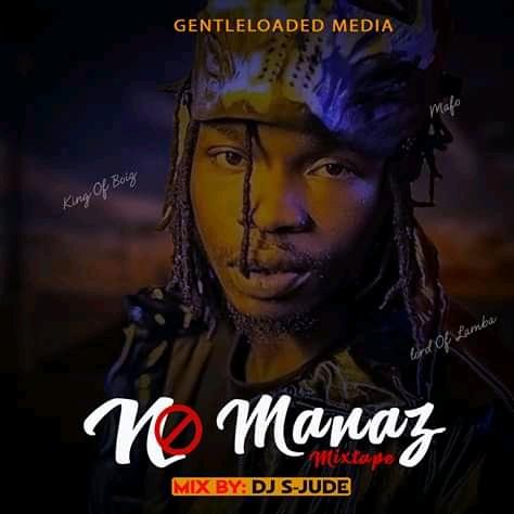 Mixtape: DJ S-jude -  No Manaz Mixtape (Best Of Naira Marley)