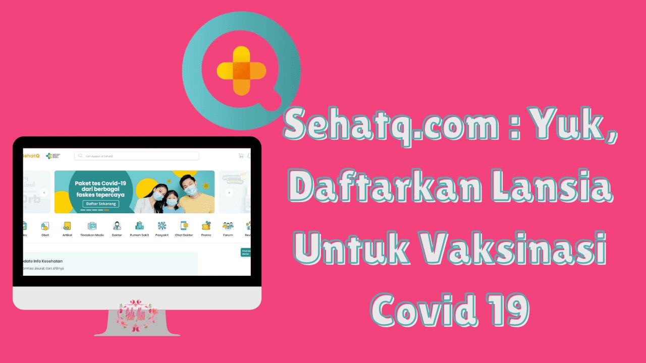 Sehatq.com : Yuk, Daftarkan Lansia Untuk Vaksinasi Covid 19