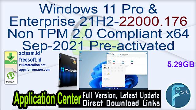 Windows 11 Pro & Enterprise 21H2-22000.176 Non TPM 2.0 Compliant x64 Sep-2021 Pre-activated