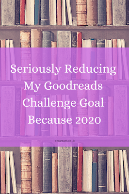 Seriously Reducing My Goodreads Challenge Goal Because 2020