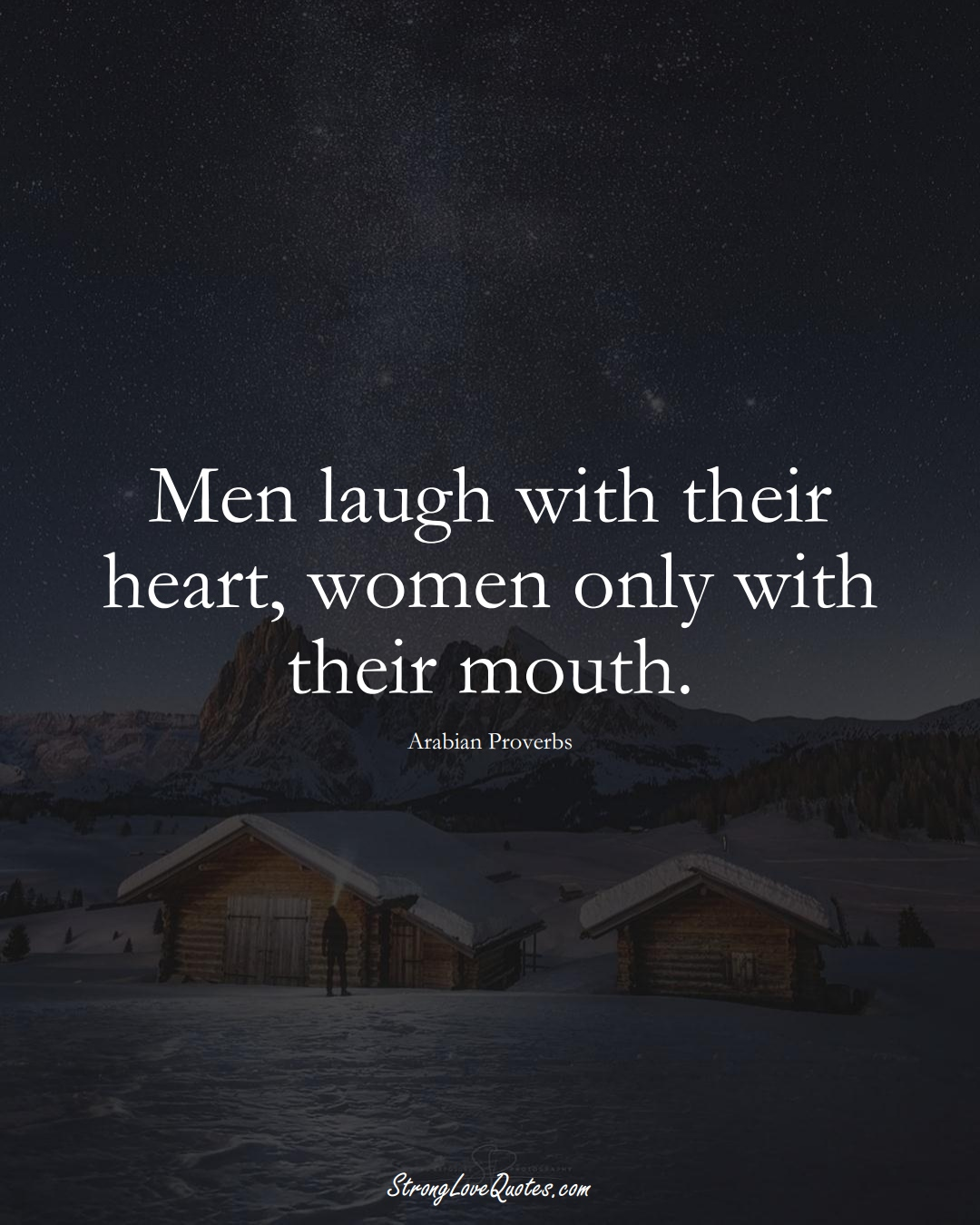 Men laugh with their heart, women only with their mouth. (Arabian Sayings);  #aVarietyofCulturesSayings