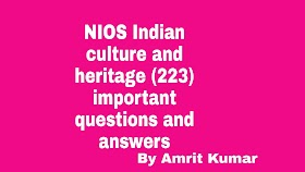 NIOS INDIAN CULTURE AND HERITAGE (223) | IMPORTANT QUESTIONS AND ANSWERS- HINDI-MEDIUM