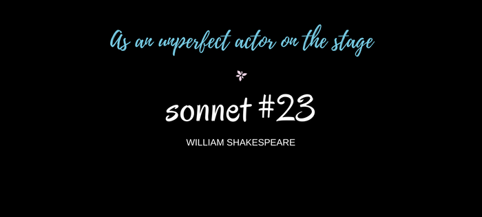 "Analysis of William Shakespeare's Sonnet #23 ""As an unperfect actor on the stage"""