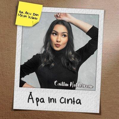 Lirik lagu Caitlin Halderman Apa Ini Cinta OST Aku Dan Mesin Waktu