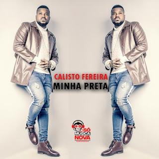 Calisto Ferreira - Minha Preta (2019) BAIXAR MP3