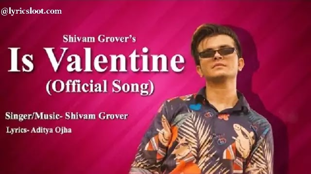 Is Valentine Lyrics Aditya Ojha Shivan Grover
