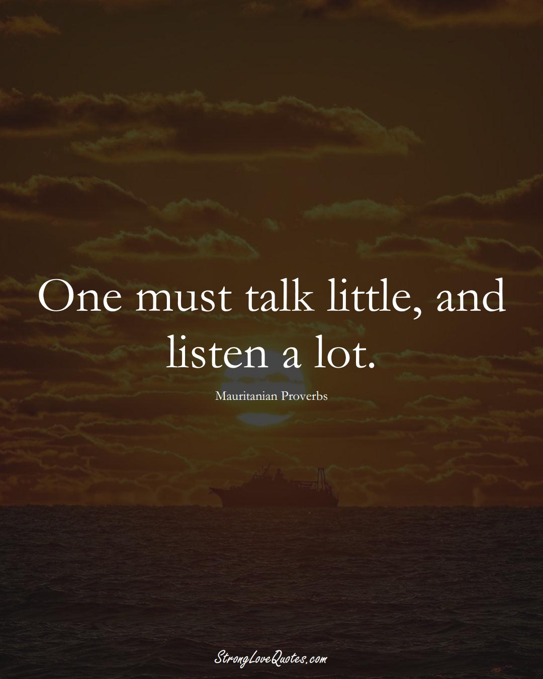 One must talk little, and listen a lot. (Mauritanian Sayings);  #AfricanSayings
