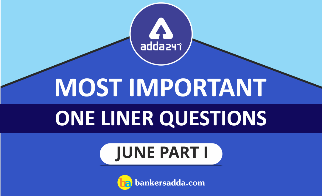 Current Affairs June 2019- One Liners Questions | Part-I (Download PDF)