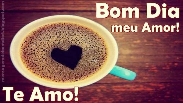 Bom Dia Meu Amor: Bom Dia Meu Amor! Te Amo!!