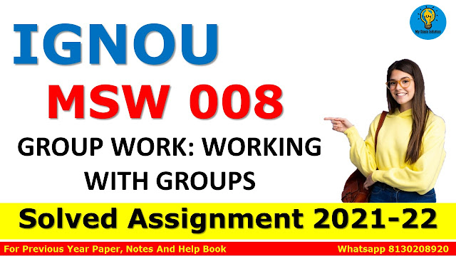 MSW 008 SOCIAL GROUP WORK: WORKING WITH GROUPS Solved Assignment 2021-22