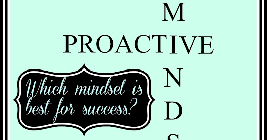Motivational Monday: Proactive or Reactive? Which is best mindset for success?