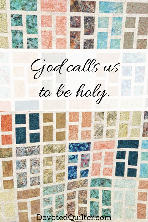 God calls us to be holy | DevotedQuilter.com
