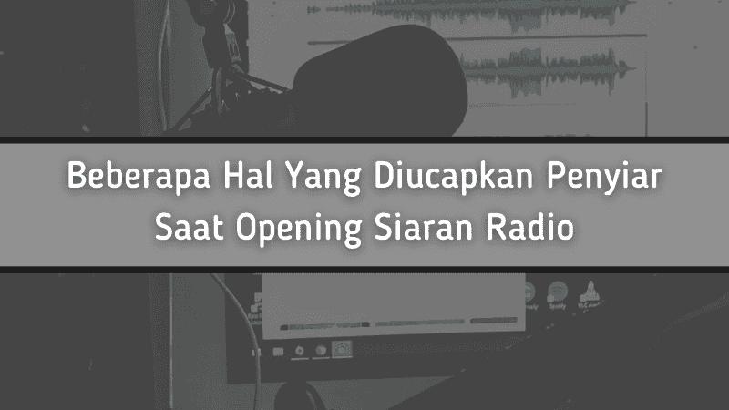 Beberapa Hal Yang Diucapkan Penyiar Saat Opening Siaran Radio