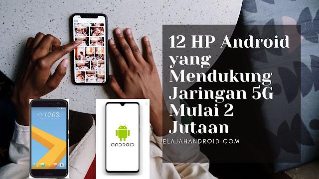 12 HP Android yang Mendukung Jaringan 5G Mulai 2 Jutaan