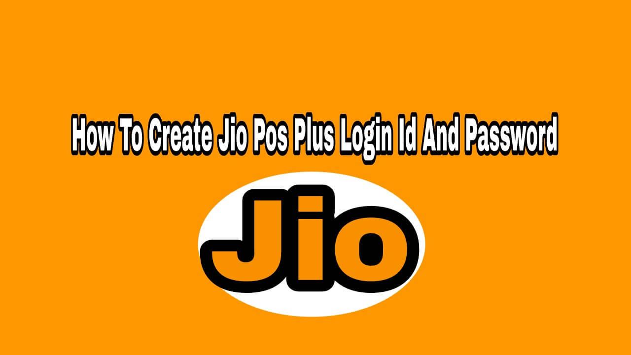 How To Create Jio Pos Plus Login Id And Password JioTech007