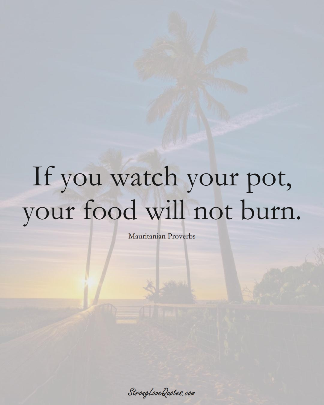 If you watch your pot, your food will not burn. (Mauritanian Sayings);  #AfricanSayings
