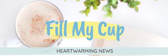 Fill My Cup - Heartwarming News