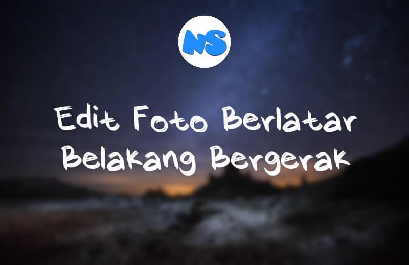 Cara Edit Foto Berlatar Belakang Bergerak Di Android Ngetik Seabreg