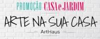 Promoção Casa e Jardim 'Arte na sua casa' ArtHaus www.casaejardimartenasuacasa.com.br
