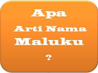 Arti Nama Maluku
