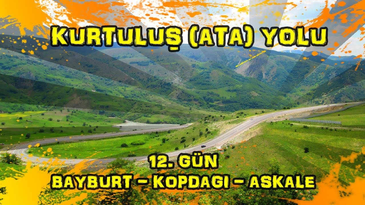 2019/06/23 Kurtuluş (Ata) yolu 12.gün Bayburt ~ Kopdağı ~ Aşkale