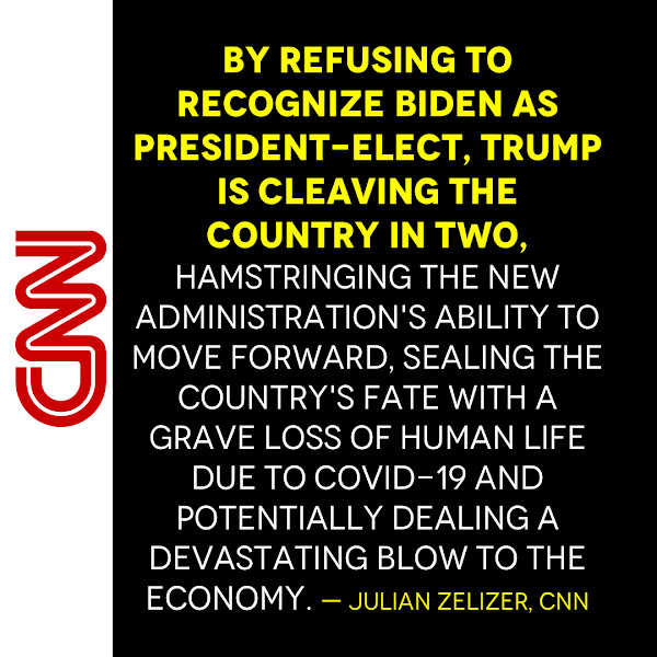 By refusing to recognize Biden as President-elect, Trump is cleaving the country in two, hamstringing the new administration's ability to move forward, sealing the country's fate with a grave loss of human life due to Covid-19 and potentially dealing a devastating blow to the economy. — Julian Zelizer, CNN