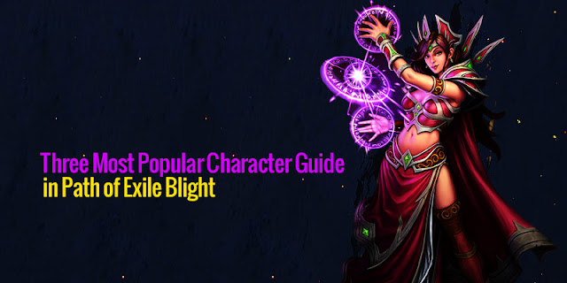 Three Most Popular Character Guide in Path of Exile Blight