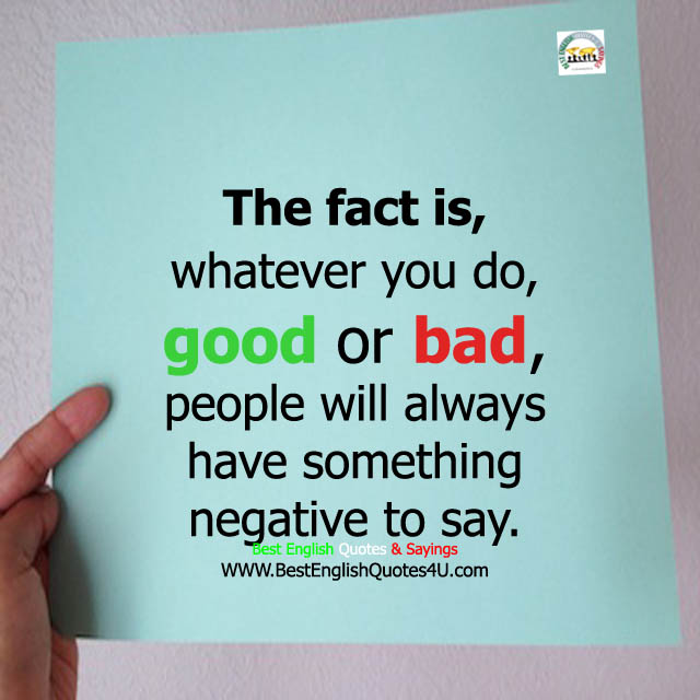 The Fact Is Whatever You Do Good Or Bad Best English Quotes