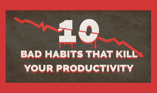 10 Bad Habits That Kill Your Productivity