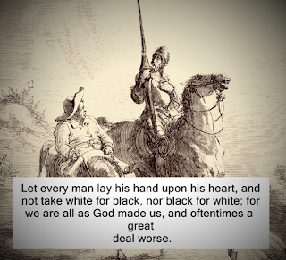 Let every man lay his hand upon his heart, and not take white for black, nor black for white; for we are all as God made us, and oftentimes a great deal worse.