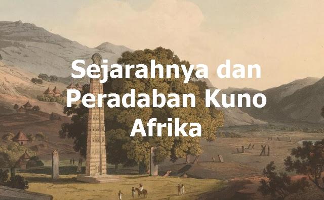 Inilah Peradaban Kuno Afrika dan Sejarahnya