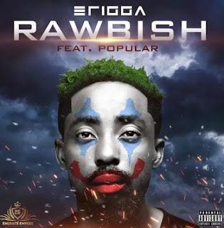 [MUSIC] Erigga – Rawbish ft. Popular