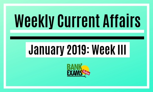 Weekly Current Affairs January 2019: Week III