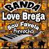 BANDA LOVE BREGA -ARROCHA  SOU FAVELA