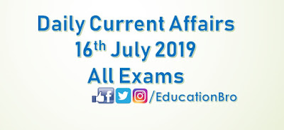 Daily Current Affairs 16th July 2019 For All Government Examinations