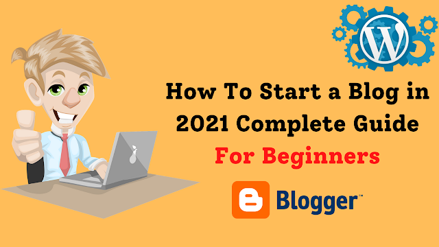 How To Start a Blog in 2021 Complete Guide For Beginners