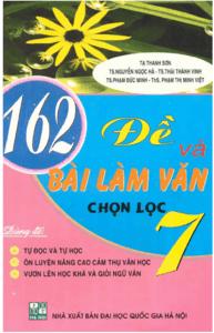 162 Đề Và Bài Làm Văn Chọn Lọc 7 - Tạ Thanh Sơn
