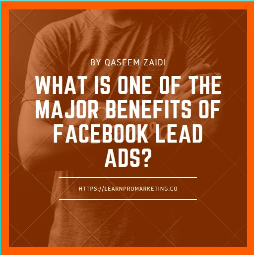 What is one of the major benefits of Facebook lead ads?