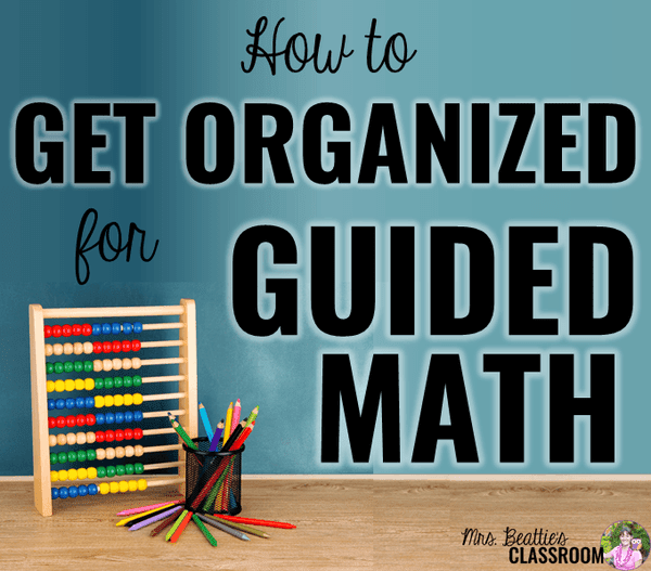 How to Get Organized for Guided Math