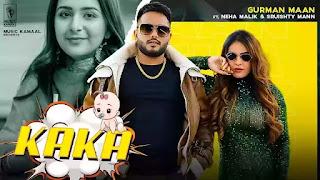 Checkout new song Kaka sung by Gurman Maan and lyrics penned by Jagdev Kanuke
