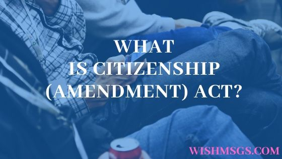 What is the Citizenship (Amendment) Act