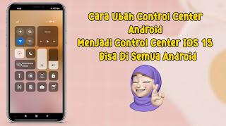 Cara Mengubah Control Center Android Menjadi Control Center IOS 15