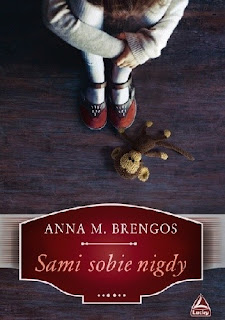 """Sami sobie nigdy"" Anna M. Brengos"