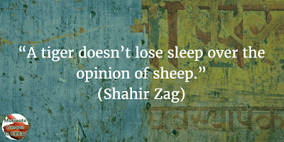 "38 Powerful Short Quotes And Positive Words About Life: ""A tiger doesn't lose sleep over the opinion of sheep."" – Shahir Zag"