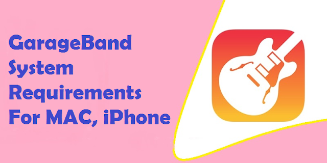 GarageBand System Requirements For MAC, iPhone iOS 2017