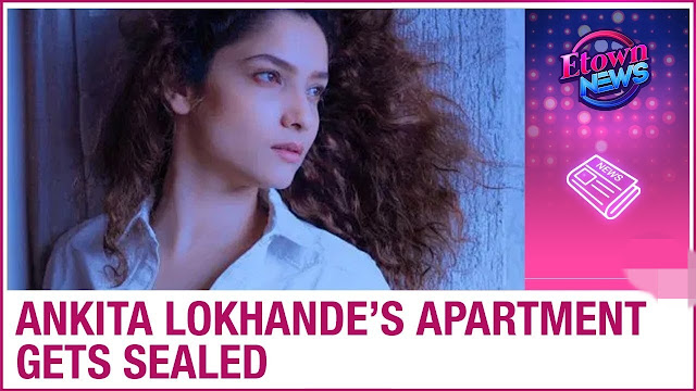 Big News : Pavitra Rishta fame Ankita Lokhande's building gets sealed, resident tests positive for Coronavirus