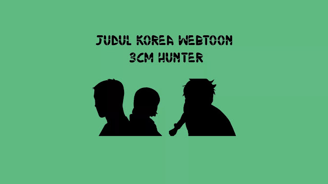 Judul Korea Webtoon 3cm Hunter
